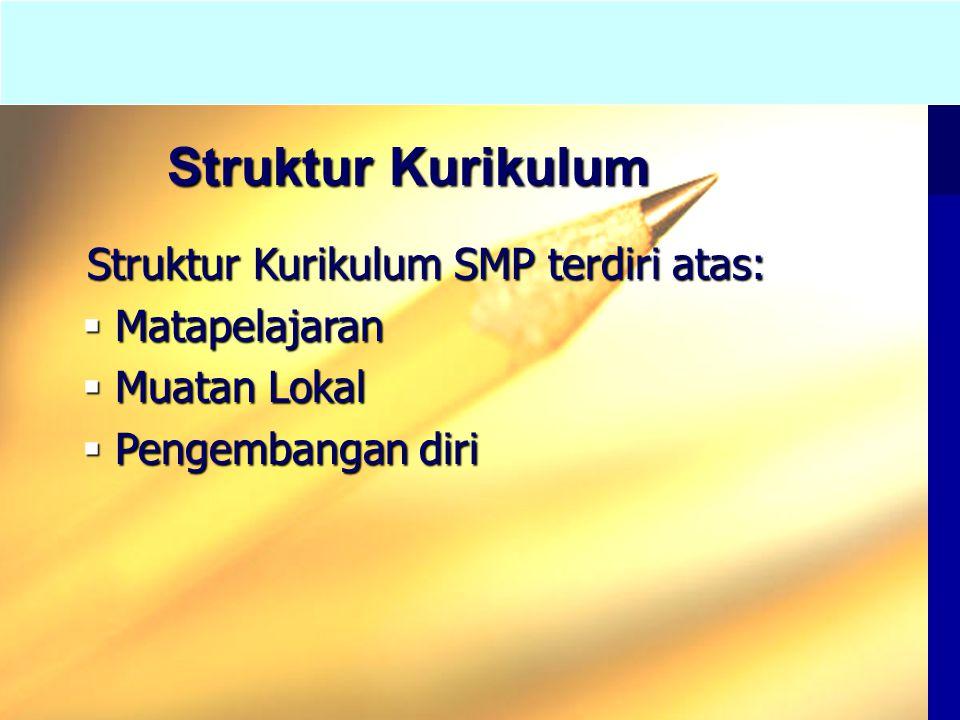 Struktur Kurikulum Struktur Kurikulum SMP terdiri atas: Matapelajaran