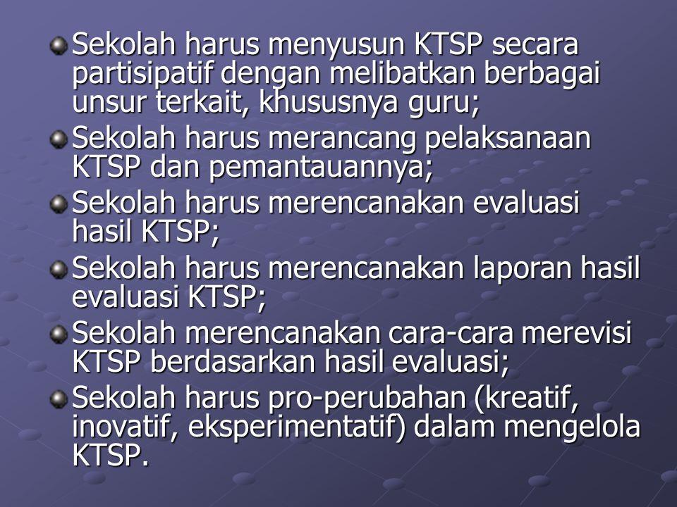 Sekolah harus menyusun KTSP secara partisipatif dengan melibatkan berbagai unsur terkait, khususnya guru;
