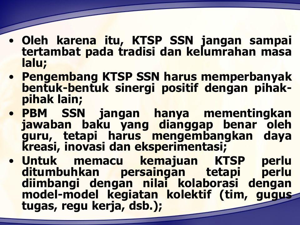 Oleh karena itu, KTSP SSN jangan sampai tertambat pada tradisi dan kelumrahan masa lalu;
