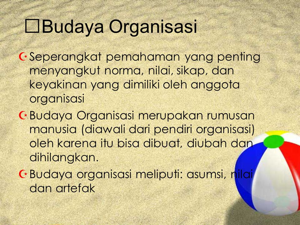 Budaya Organisasi Seperangkat pemahaman yang penting menyangkut norma, nilai, sikap, dan keyakinan yang dimiliki oleh anggota organisasi.