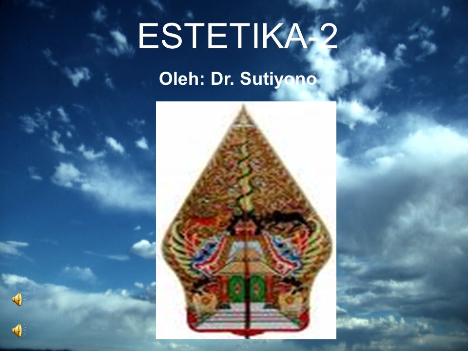 ESTETIKA-2 Oleh: Dr. Sutiyono