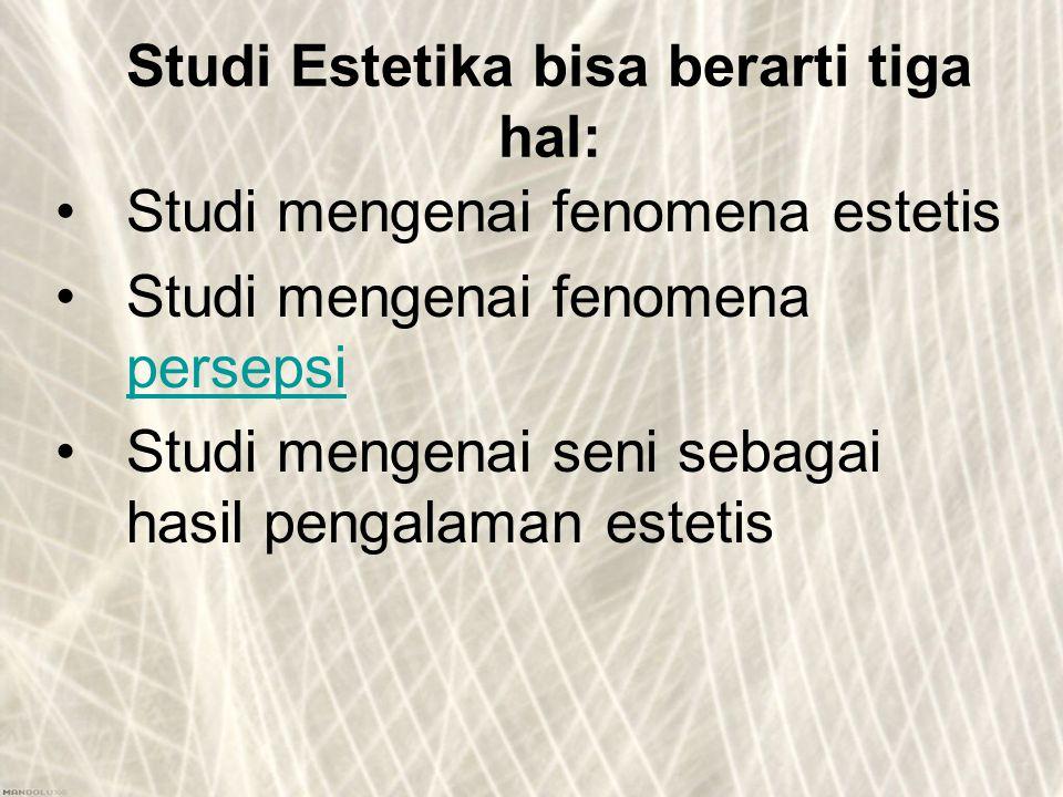 Studi Estetika bisa berarti tiga hal: