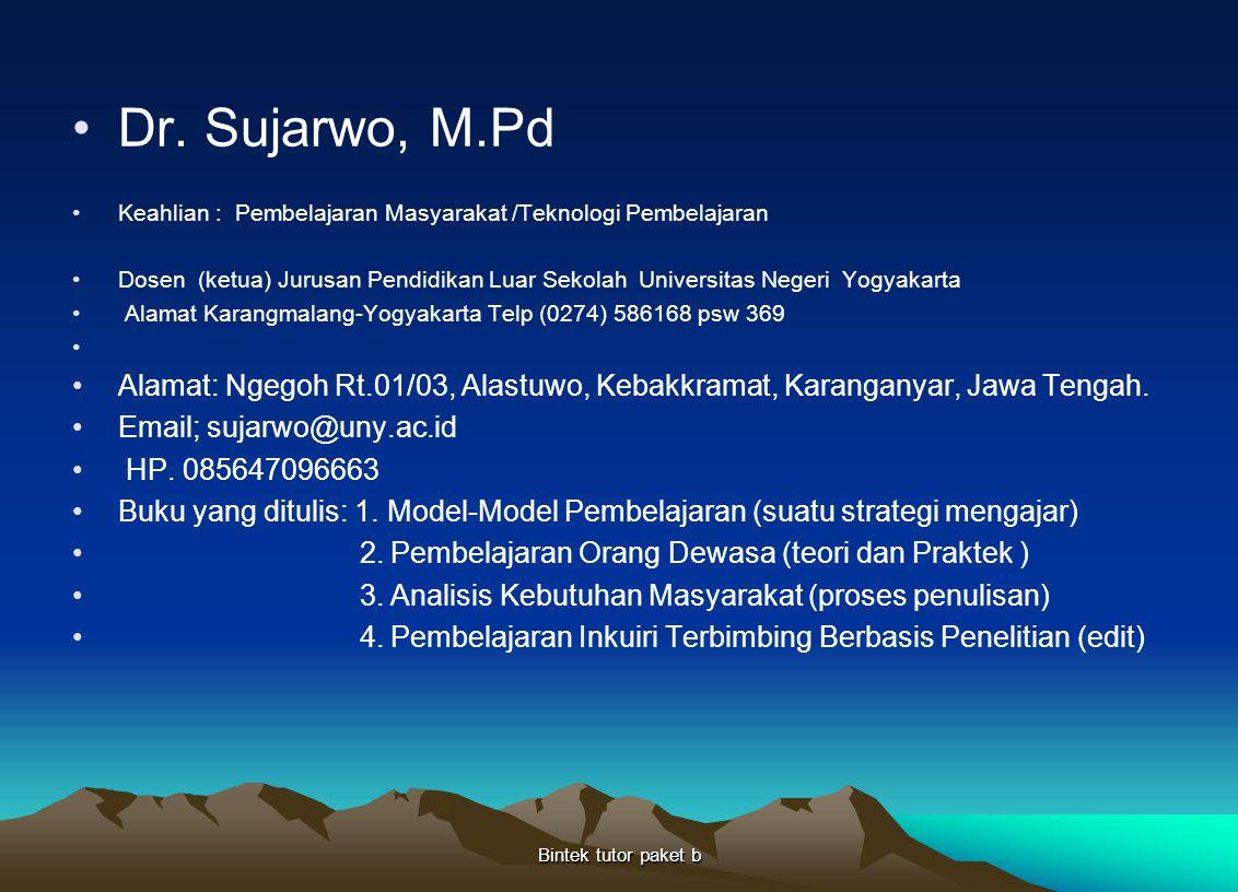 Dr. Sujarwo, M.Pd Keahlian : Pembelajaran Masyarakat /Teknologi Pembelajaran.