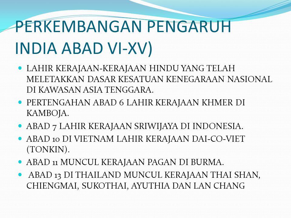 PERKEMBANGAN PENGARUH INDIA ABAD VI-XV)