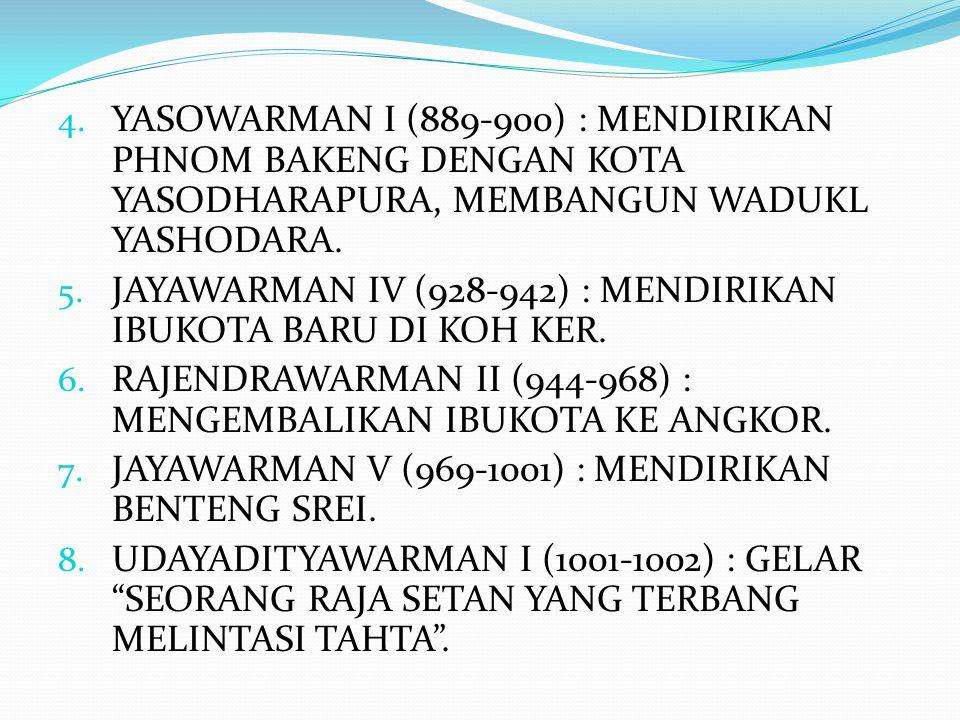 YASOWARMAN I (889-900) : MENDIRIKAN PHNOM BAKENG DENGAN KOTA YASODHARAPURA, MEMBANGUN WADUKL YASHODARA.