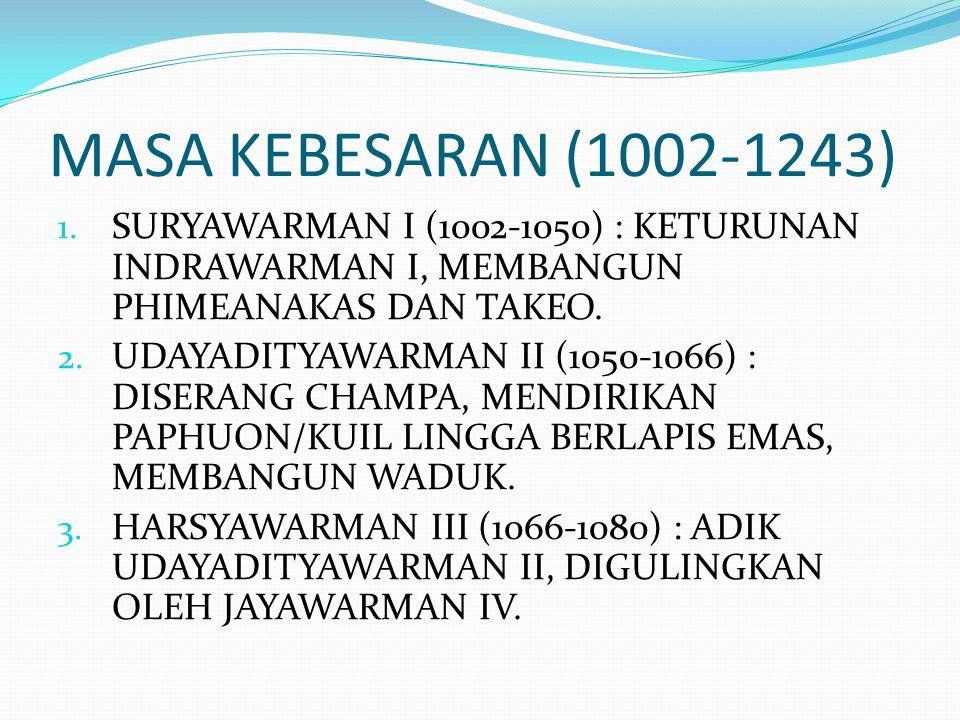 MASA KEBESARAN (1002-1243) SURYAWARMAN I (1002-1050) : KETURUNAN INDRAWARMAN I, MEMBANGUN PHIMEANAKAS DAN TAKEO.