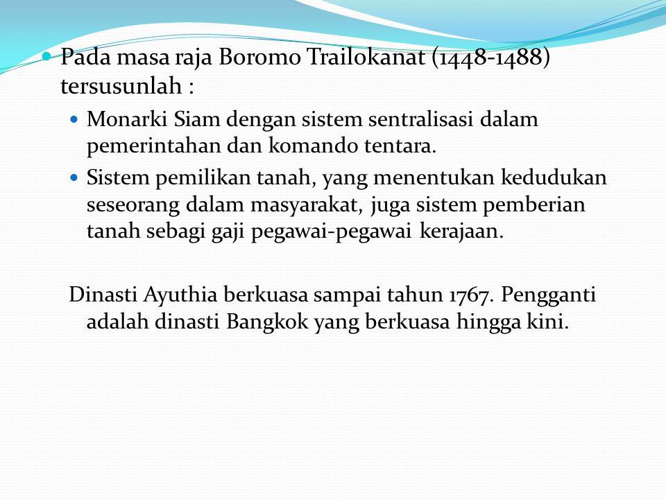 Pada masa raja Boromo Trailokanat (1448-1488) tersusunlah :