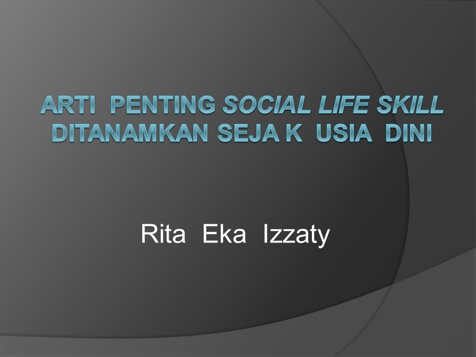 ARTI PENTING SOCIAL LIFE SKILL DITANAMKAN SEJA K USIA DINI