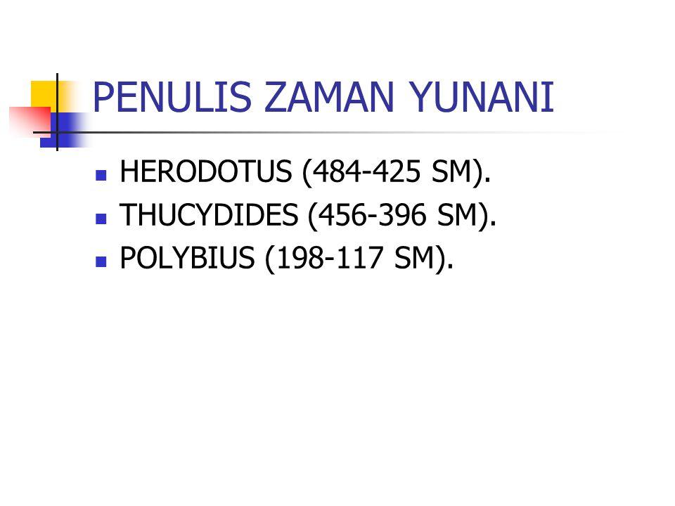 PENULIS ZAMAN YUNANI HERODOTUS (484-425 SM). THUCYDIDES (456-396 SM).