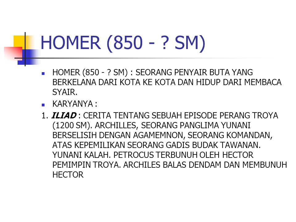 HOMER (850 - SM) HOMER (850 - SM) : SEORANG PENYAIR BUTA YANG BERKELANA DARI KOTA KE KOTA DAN HIDUP DARI MEMBACA SYAIR.