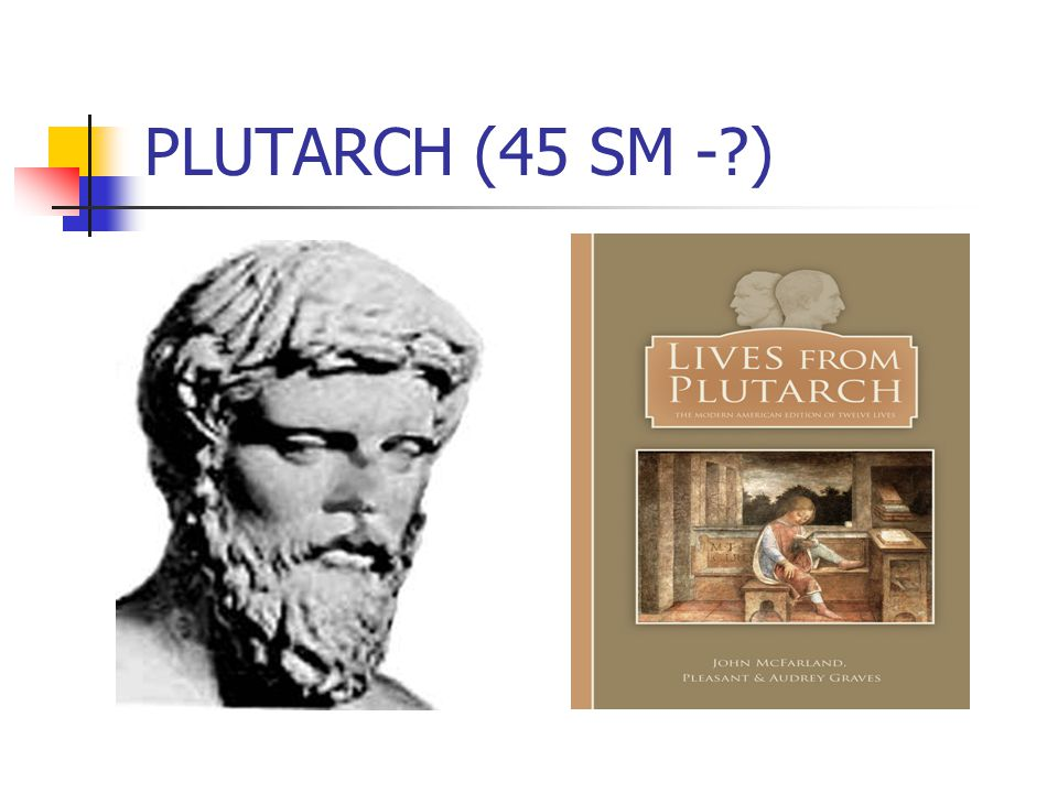 PLUTARCH (45 SM - )