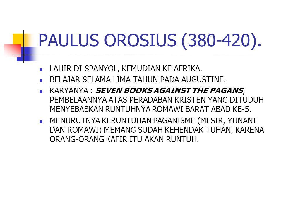 PAULUS OROSIUS (380-420). LAHIR DI SPANYOL, KEMUDIAN KE AFRIKA.