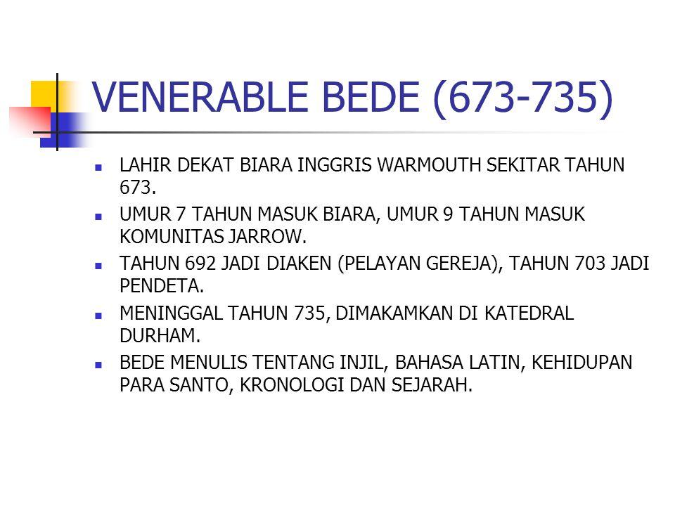 VENERABLE BEDE (673-735) LAHIR DEKAT BIARA INGGRIS WARMOUTH SEKITAR TAHUN 673. UMUR 7 TAHUN MASUK BIARA, UMUR 9 TAHUN MASUK KOMUNITAS JARROW.