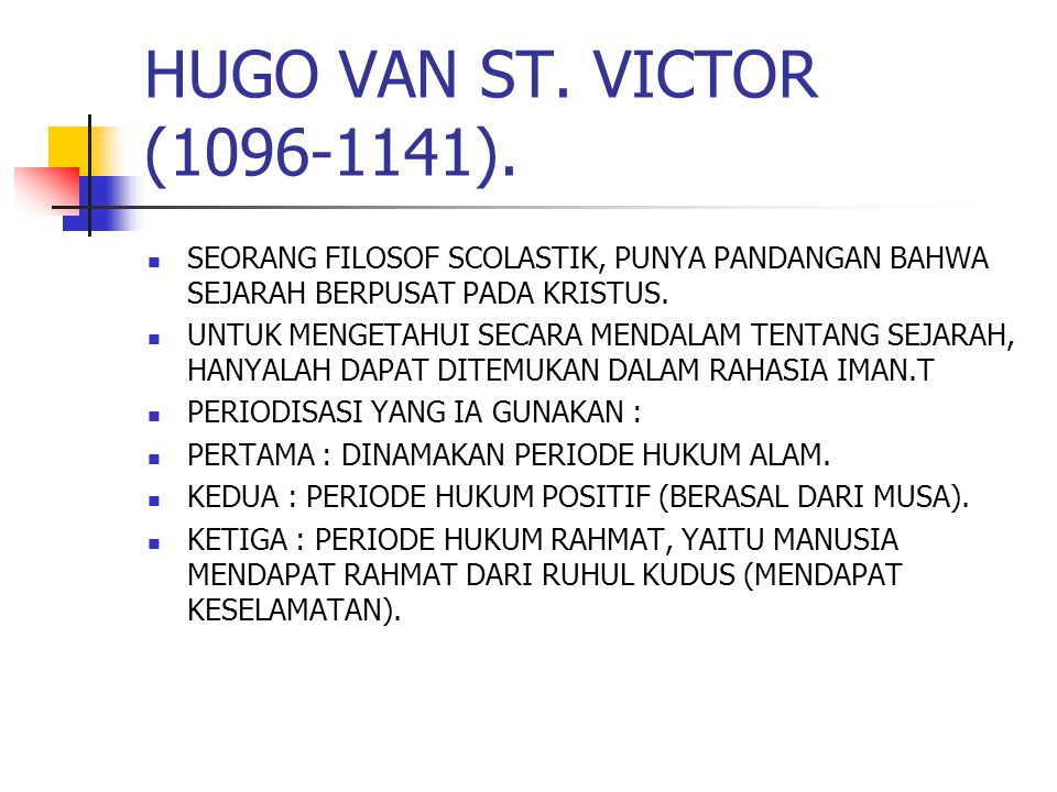 HUGO VAN ST. VICTOR (1096-1141). SEORANG FILOSOF SCOLASTIK, PUNYA PANDANGAN BAHWA SEJARAH BERPUSAT PADA KRISTUS.
