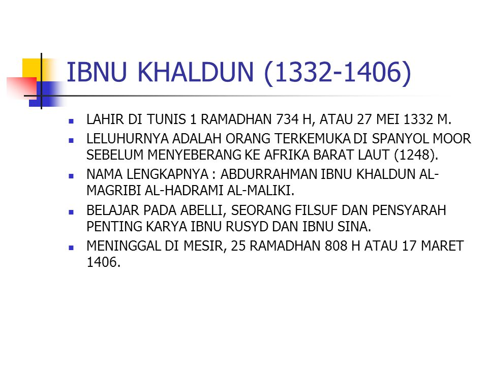 IBNU KHALDUN (1332-1406) LAHIR DI TUNIS 1 RAMADHAN 734 H, ATAU 27 MEI 1332 M.