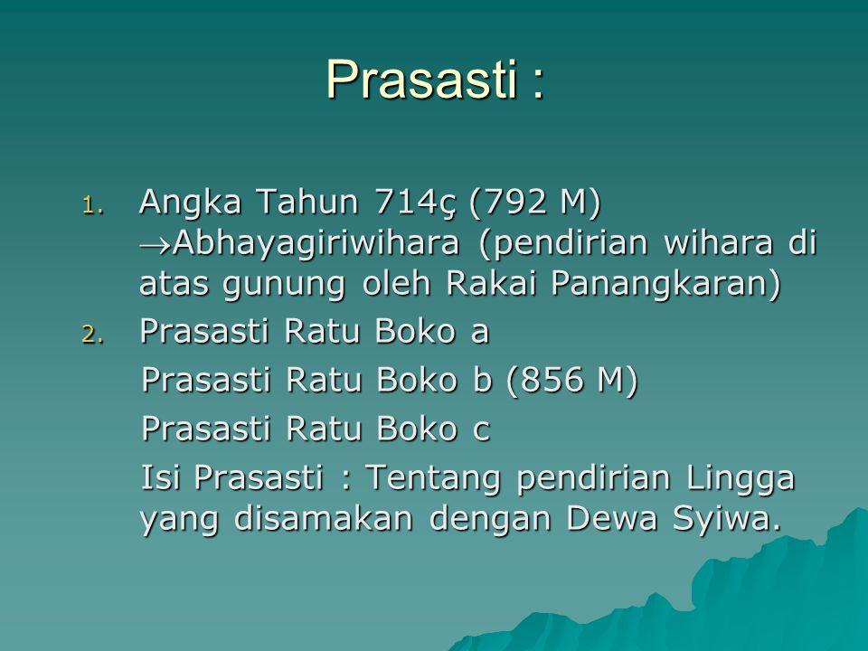 Prasasti : Angka Tahun 714ç (792 M) Abhayagiriwihara (pendirian wihara di atas gunung oleh Rakai Panangkaran)