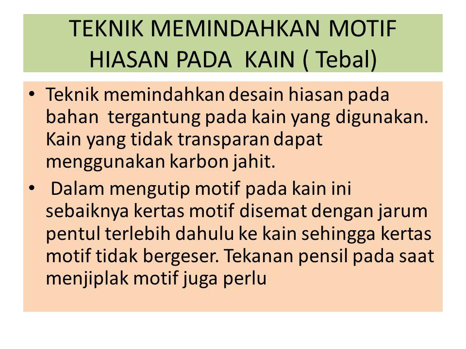 TEKNIK MEMINDAHKAN MOTIF HIASAN PADA KAIN ( Tebal)