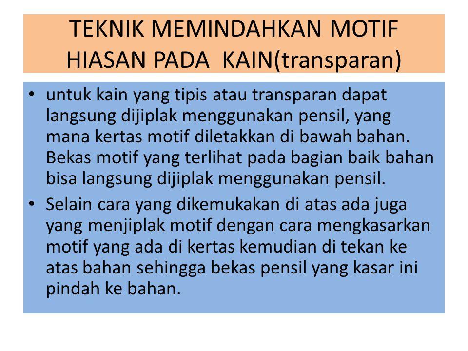 TEKNIK MEMINDAHKAN MOTIF HIASAN PADA KAIN(transparan)