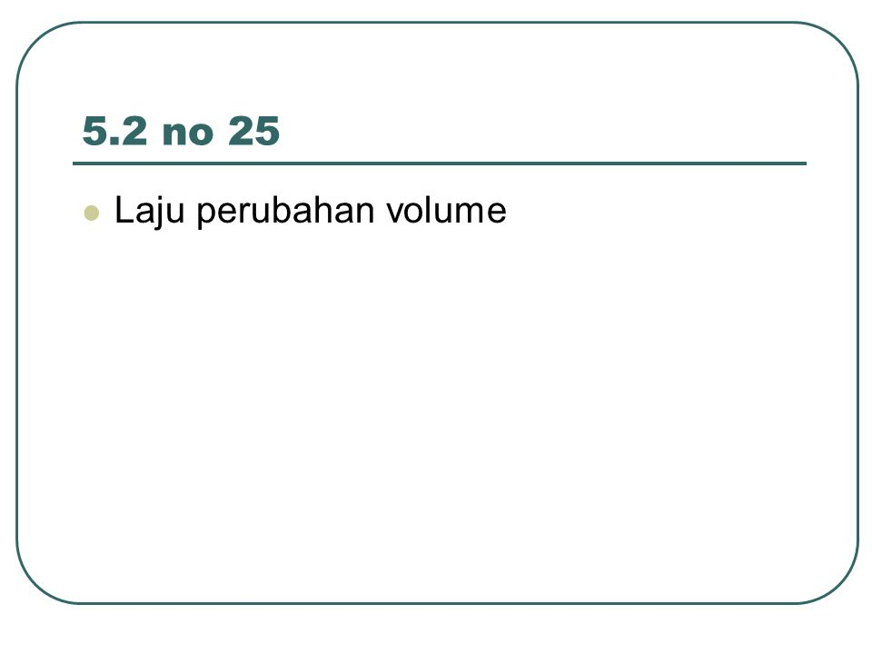 5.2 no 25 Laju perubahan volume