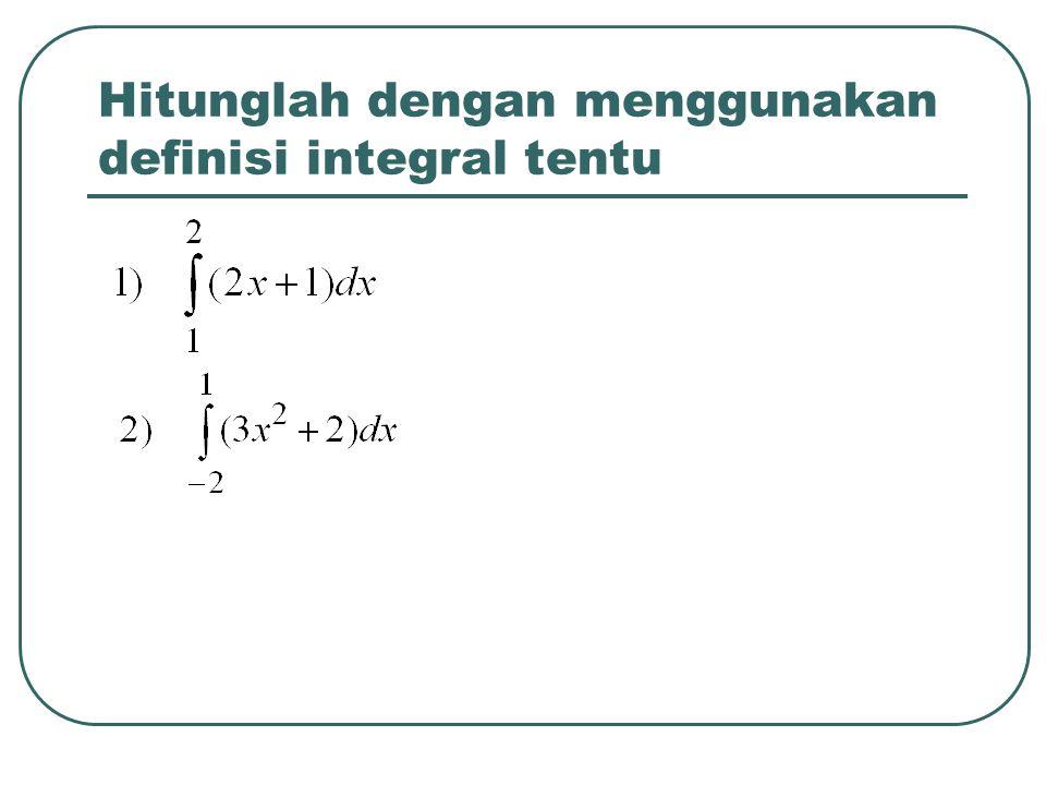 Hitunglah dengan menggunakan definisi integral tentu