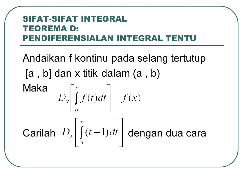SIFAT-SIFAT INTEGRAL TEOREMA D: PENDIFERENSIALAN INTEGRAL TENTU