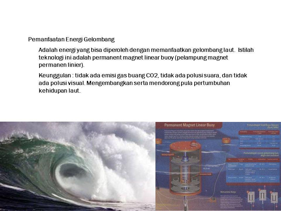 Pemanfaatan Energi Gelombang Adalah energi yang bisa diperoleh dengan memanfaatkan gelombang laut.