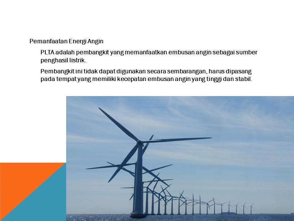 Pemanfaatan Energi Angin PLTA adalah pembangkit yang memanfaatkan embusan angin sebagai sumber penghasil listrik.