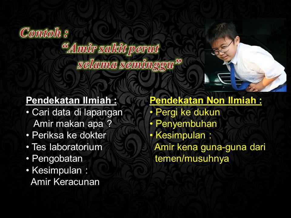 Contoh : Amir sakit perut selama seminggu Pendekatan Ilmiah :