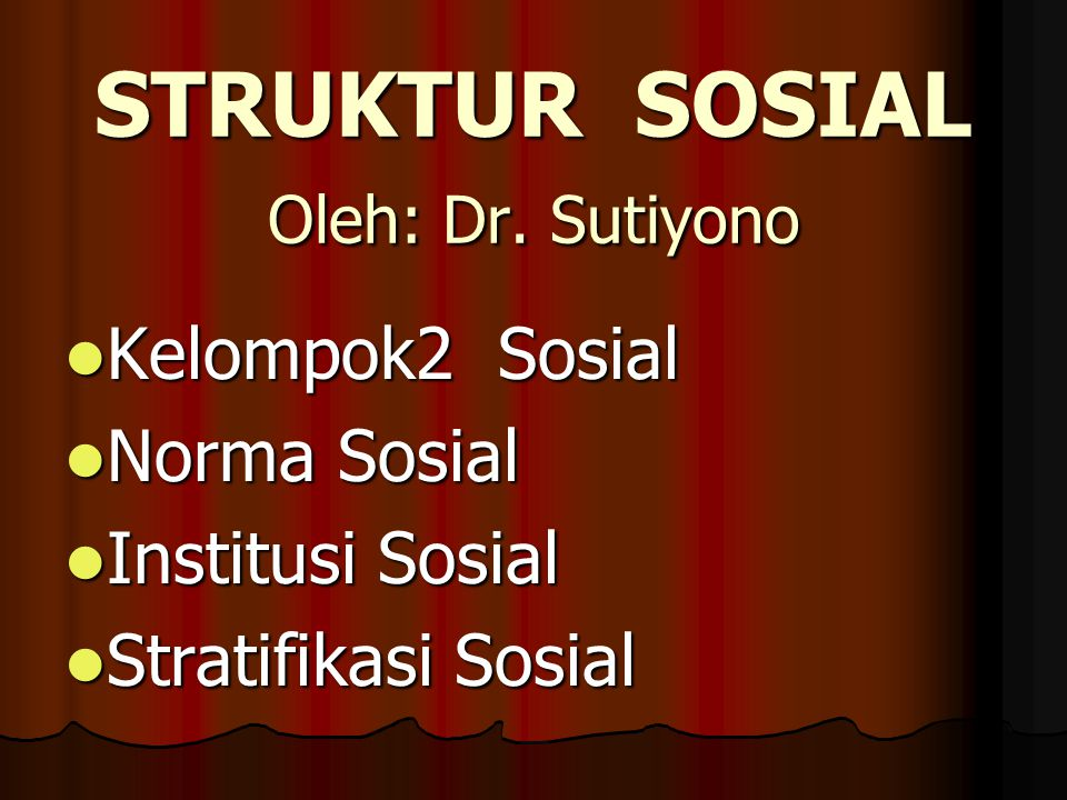 STRUKTUR SOSIAL Oleh: Dr. Sutiyono