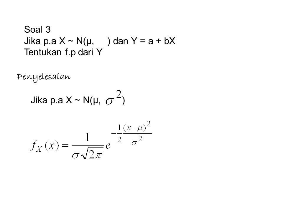 Penyelesaian Soal 3. Jika p.a X ~ N(µ, ) dan Y = a + bX.