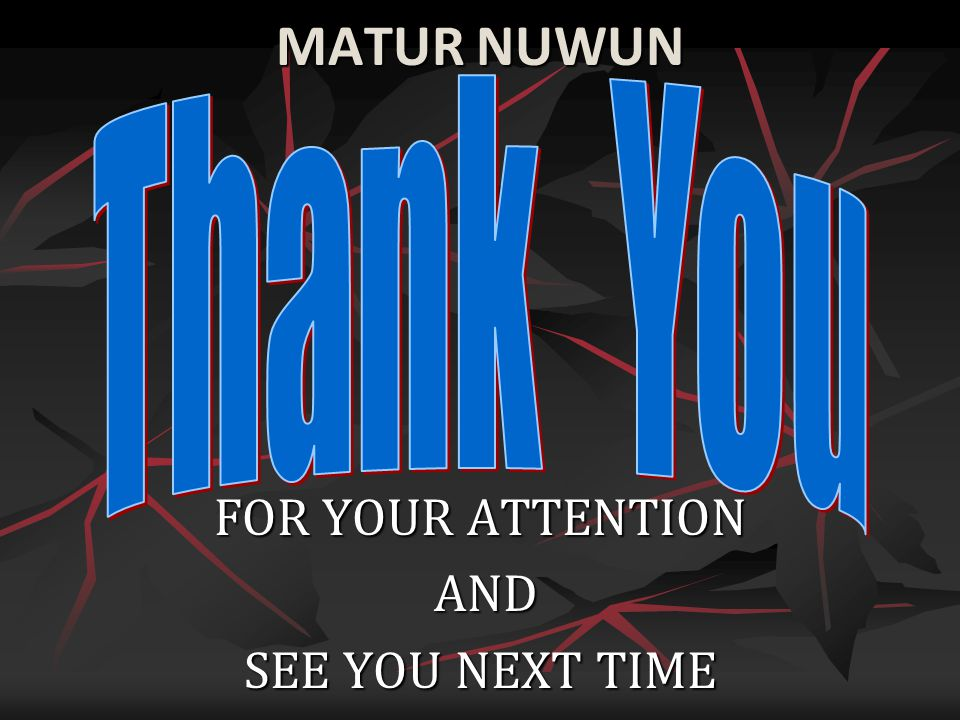 MATUR NUWUN Thank You FOR YOUR ATTENTION AND SEE YOU NEXT TIME