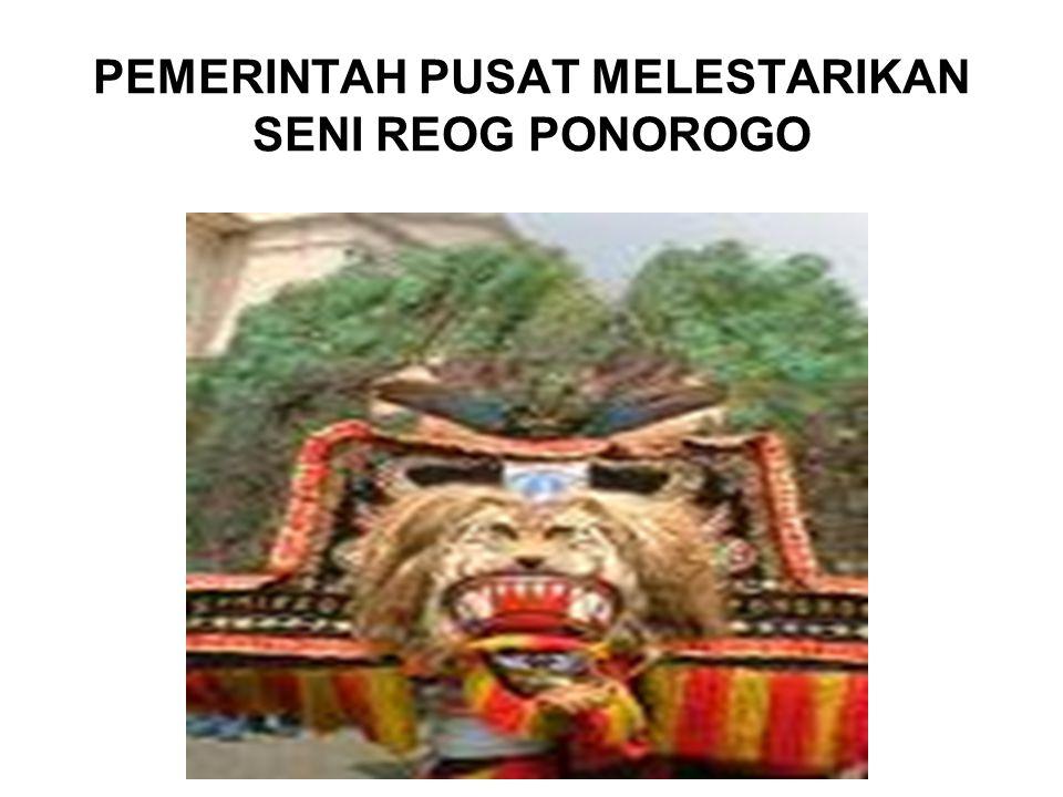 PEMERINTAH PUSAT MELESTARIKAN SENI REOG PONOROGO