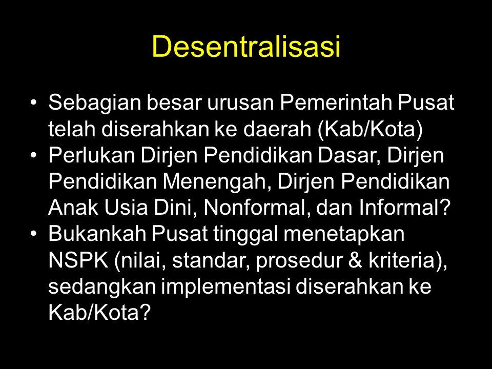 Desentralisasi Sebagian besar urusan Pemerintah Pusat telah diserahkan ke daerah (Kab/Kota)