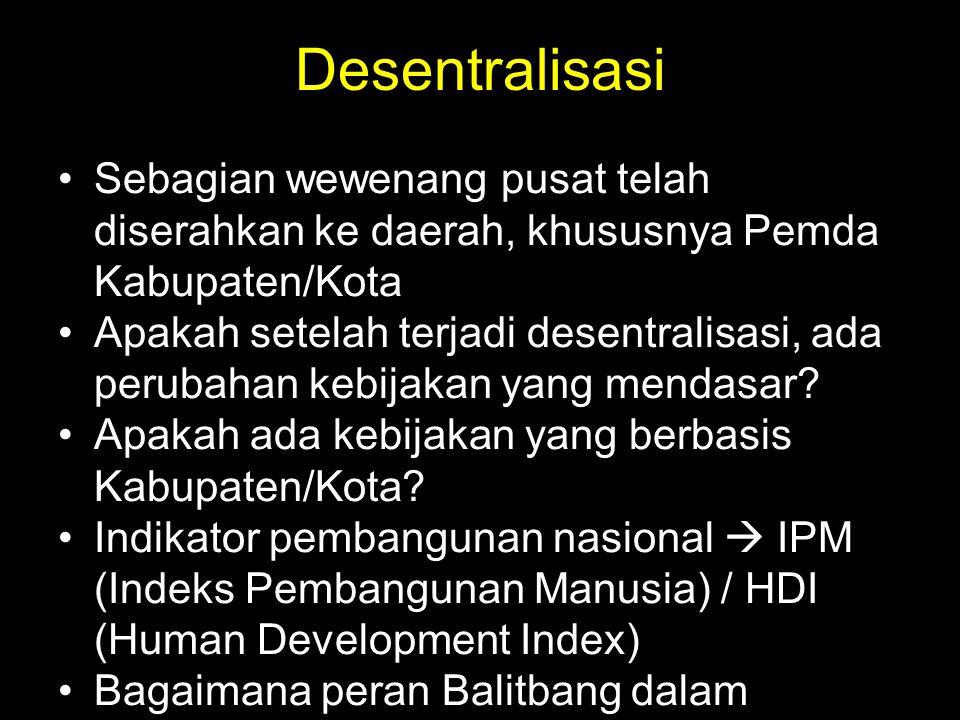 Desentralisasi Sebagian wewenang pusat telah diserahkan ke daerah, khususnya Pemda Kabupaten/Kota.