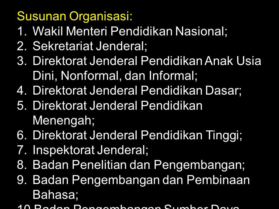 Susunan Organisasi: Wakil Menteri Pendidikan Nasional; Sekretariat Jenderal;