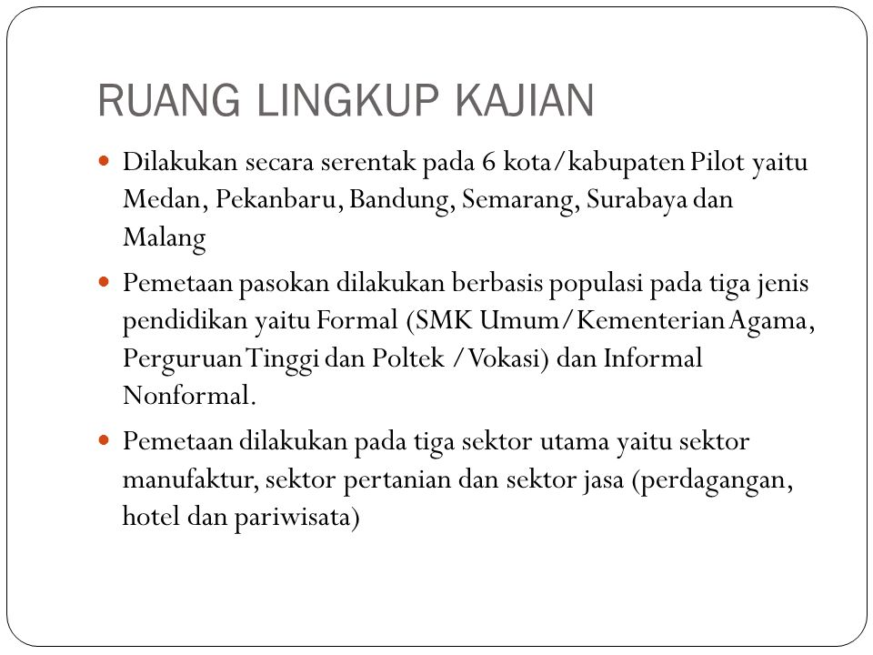 RUANG LINGKUP KAJIAN Dilakukan secara serentak pada 6 kota/kabupaten Pilot yaitu Medan, Pekanbaru, Bandung, Semarang, Surabaya dan Malang.