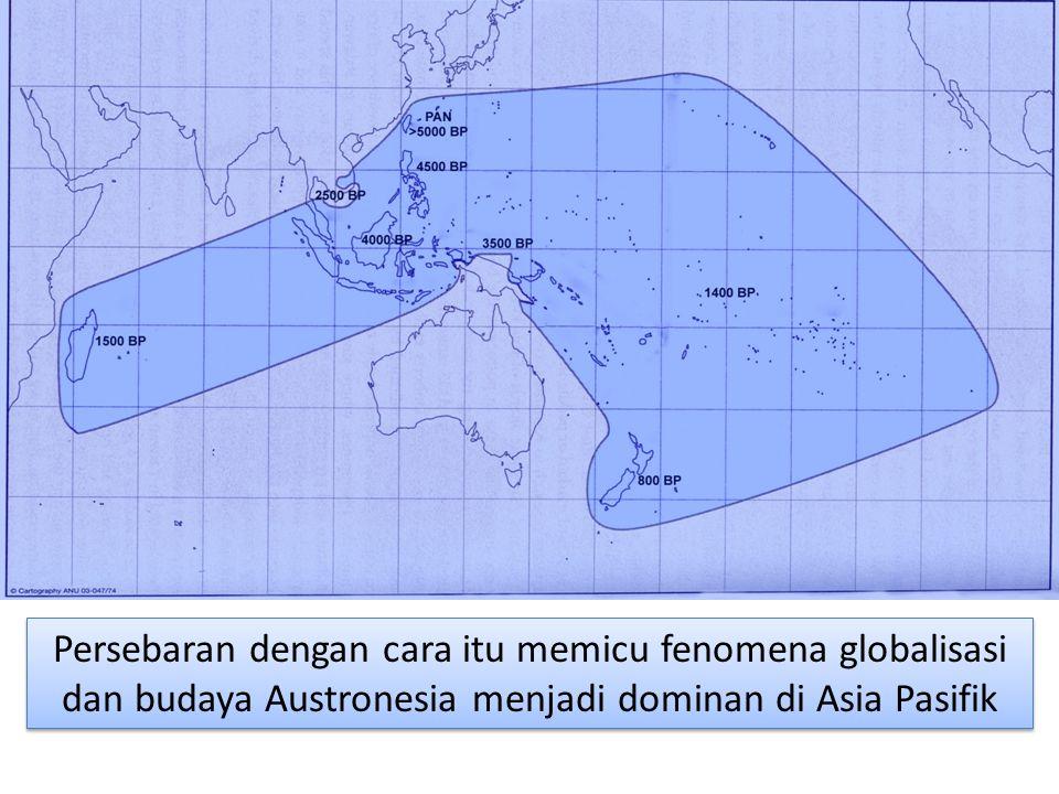 Persebaran dengan cara itu memicu fenomena globalisasi dan budaya Austronesia menjadi dominan di Asia Pasifik