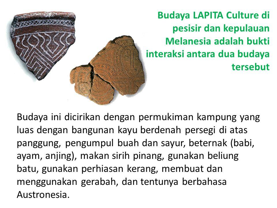 Budaya LAPITA Culture di pesisir dan kepulauan Melanesia adalah bukti interaksi antara dua budaya tersebut