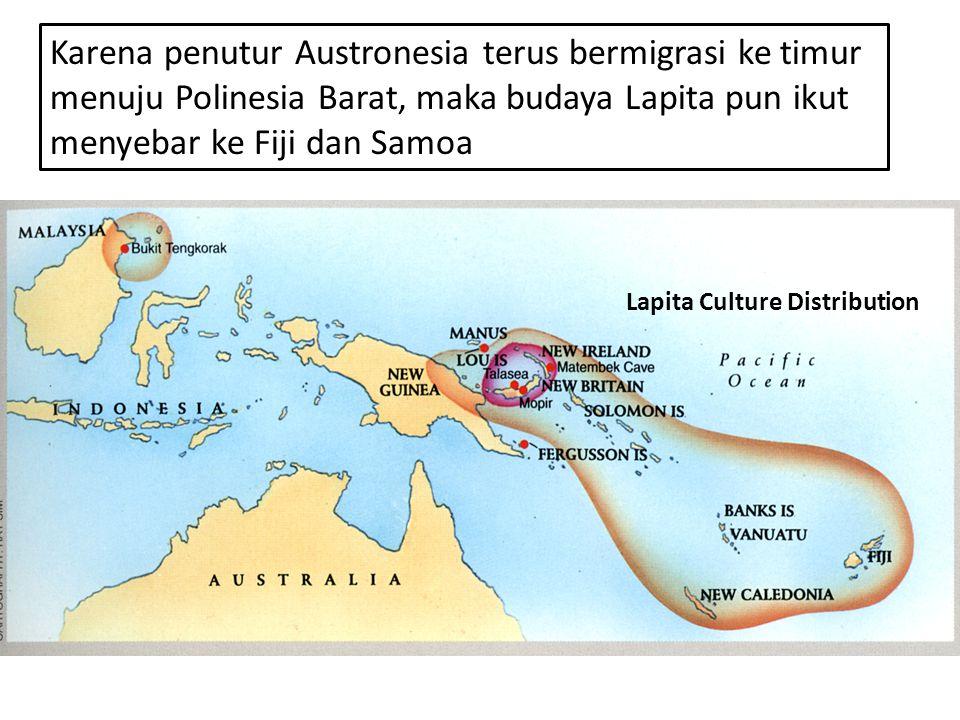 Karena penutur Austronesia terus bermigrasi ke timur menuju Polinesia Barat, maka budaya Lapita pun ikut menyebar ke Fiji dan Samoa