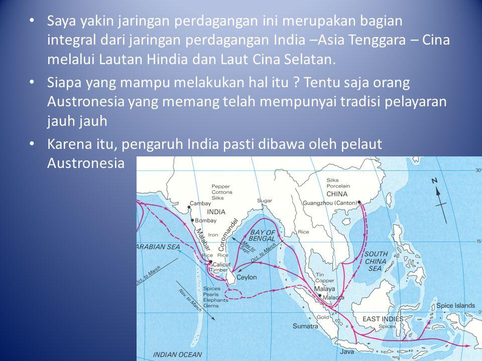 Saya yakin jaringan perdagangan ini merupakan bagian integral dari jaringan perdagangan India –Asia Tenggara – Cina melalui Lautan Hindia dan Laut Cina Selatan.