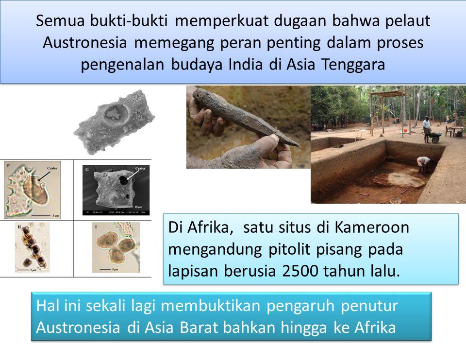 Semua bukti-bukti memperkuat dugaan bahwa pelaut Austronesia memegang peran penting dalam proses pengenalan budaya India di Asia Tenggara