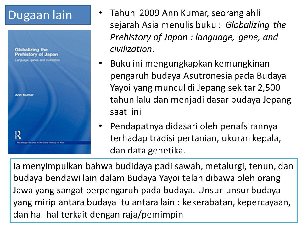 Dugaan lain Tahun 2009 Ann Kumar, seorang ahli sejarah Asia menulis buku : Globalizing the Prehistory of Japan : language, gene, and civilization.