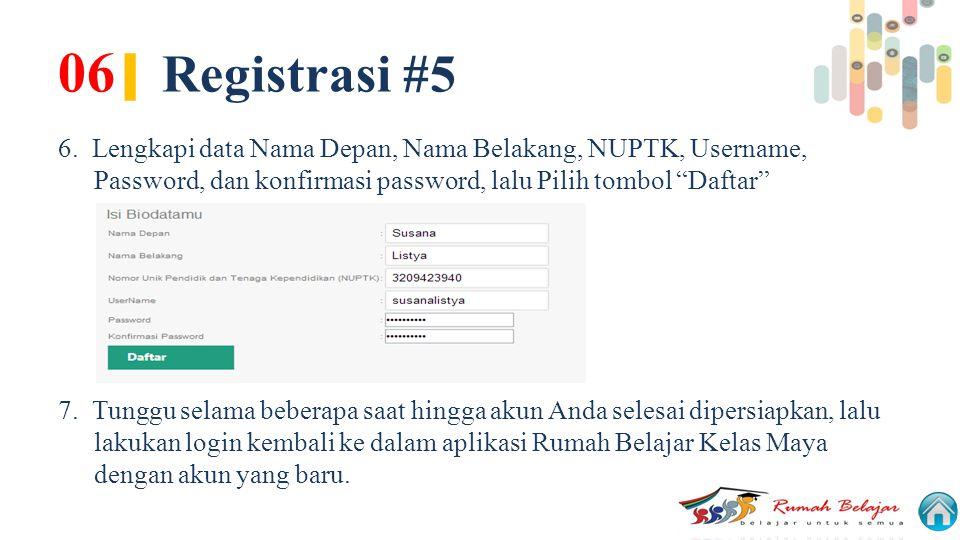 06| Registrasi #5 6. Lengkapi data Nama Depan, Nama Belakang, NUPTK, Username, Password, dan konfirmasi password, lalu Pilih tombol Daftar