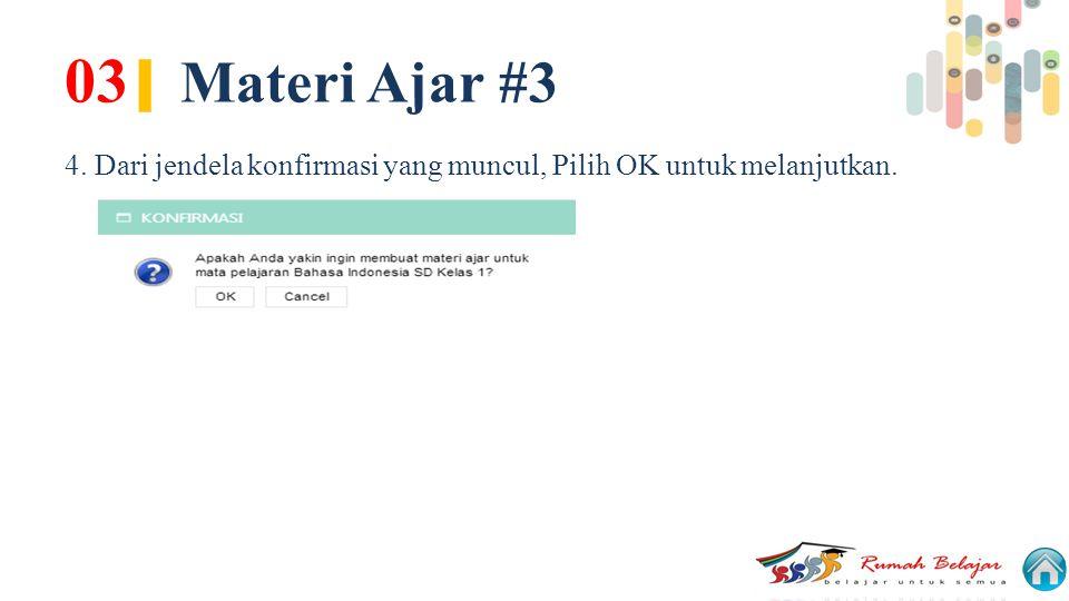 03| Materi Ajar #3 4. Dari jendela konfirmasi yang muncul, Pilih OK untuk melanjutkan.