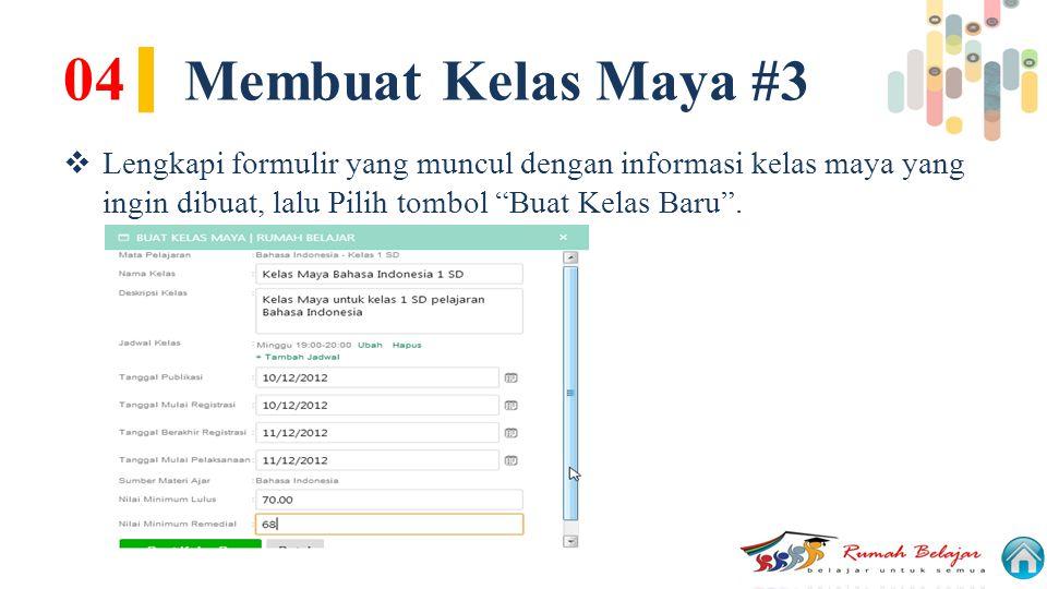 04| Membuat Kelas Maya #3 Lengkapi formulir yang muncul dengan informasi kelas maya yang ingin dibuat, lalu Pilih tombol Buat Kelas Baru .