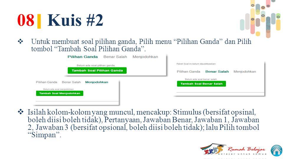 08| Kuis #2 Untuk membuat soal pilihan ganda, Pilih menu Pilihan Ganda dan Pilih tombol Tambah Soal Pilihan Ganda .