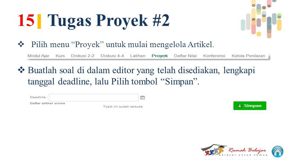 15| Tugas Proyek #2 Pilih menu Proyek untuk mulai mengelola Artikel.
