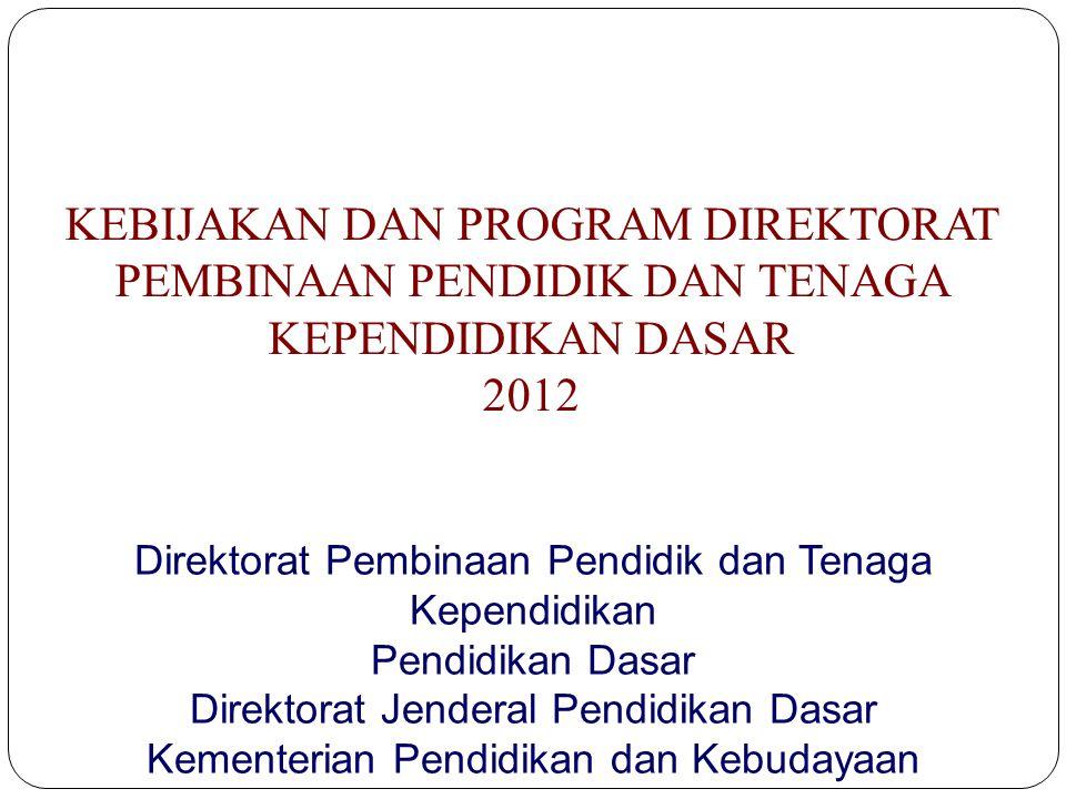 1 KEBIJAKAN DAN PROGRAM DIREKTORAT PEMBINAAN PENDIDIK DAN TENAGA KEPENDIDIKAN DASAR. 2012. Direktorat Pembinaan Pendidik dan Tenaga Kependidikan.