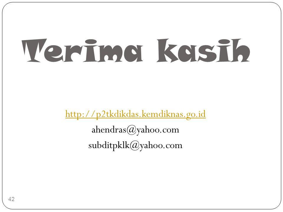 Terima kasih http://p2tkdikdas.kemdiknas.go.id ahendras@yahoo.com subditpklk@yahoo.com