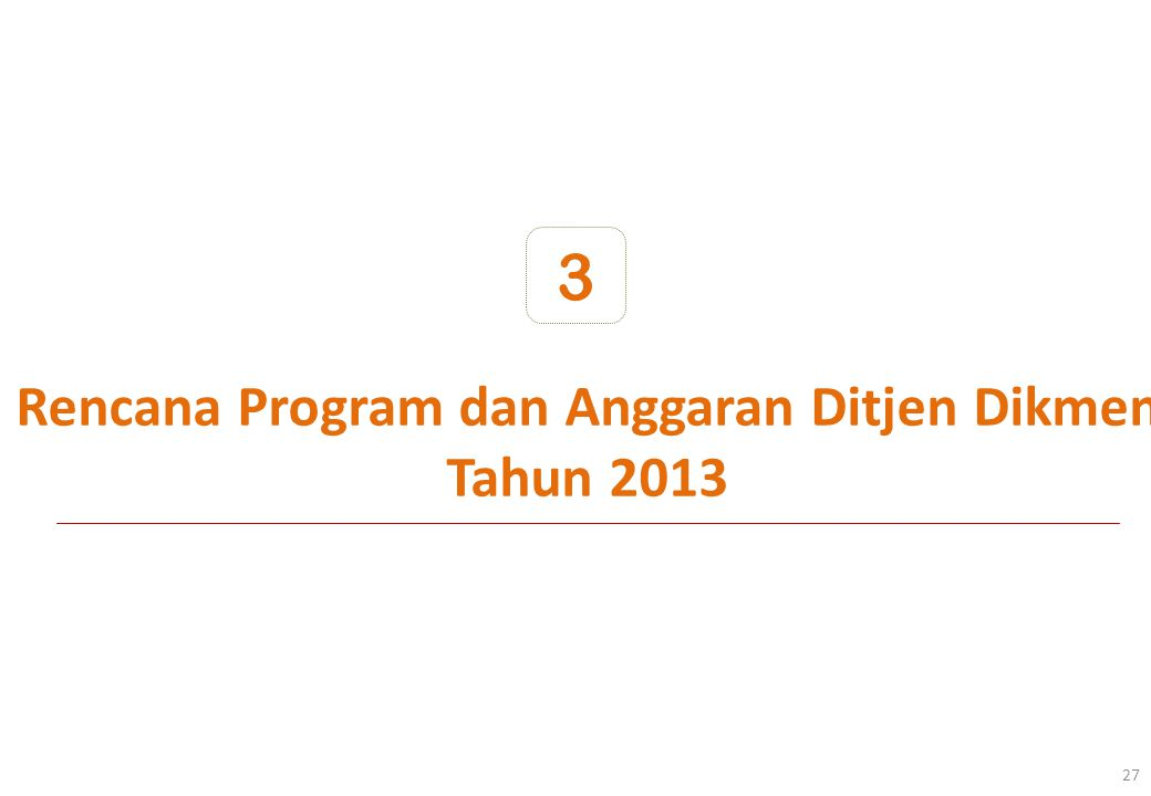 Rencana Program dan Anggaran Ditjen Dikmen Tahun 2013